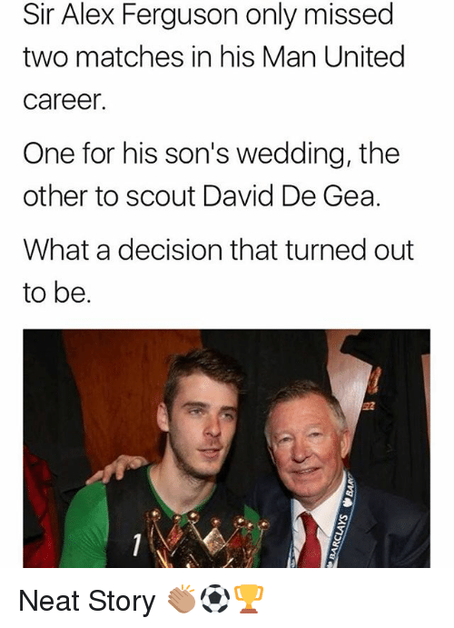 Alex Ferguson: Sir Alex Ferguson only missed  two matches in his Man United  caree  One for his son's wedding, the  other to scout David De Gea.  What a decision that turned out  to be. Neat Story 👏🏽⚽️🏆