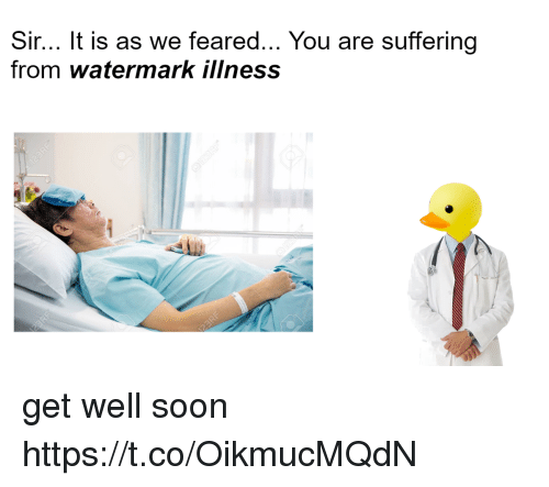 watermark: Sir... It is as we feared... You are suffering  from watermark iliness get well soon https://t.co/OikmucMQdN