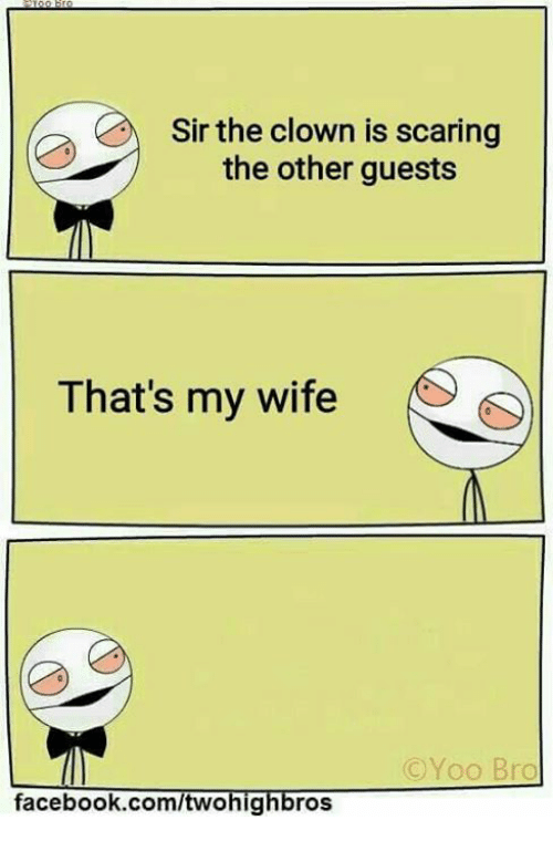 Yoo Bro: Sir the clown is scaring  the other guests  That's my wife  (C Yoo Bro  facebook.com/twohig  roS