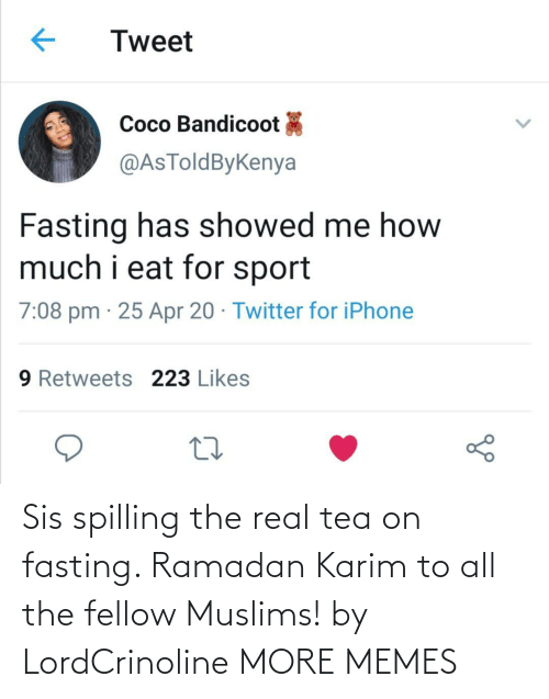Ramadan: Sis spilling the real tea on fasting. Ramadan Karim to all the fellow Muslims! by LordCrinoline MORE MEMES
