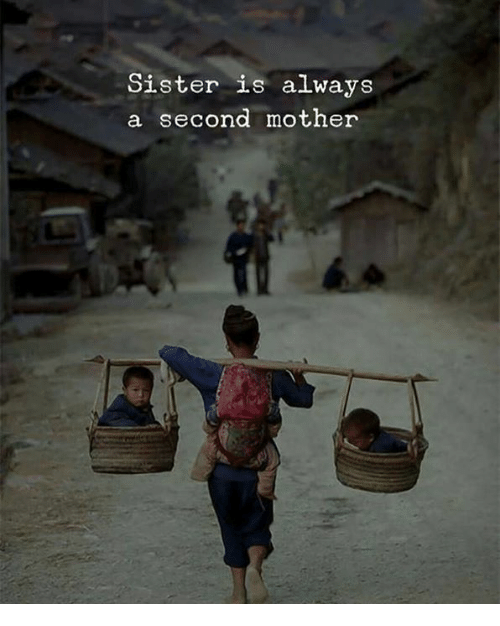Mother, Always, and Sister: Sister is always  a second mother