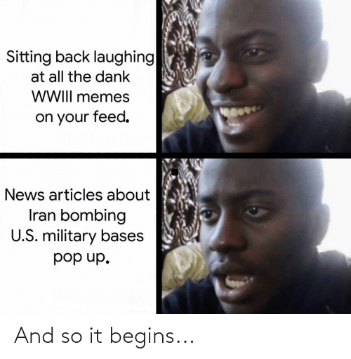 dod: Sitting back laughing  at all the dank  WWIII memes  on your feed.  News articles about  Iran bombing  U.S. military bases  'dn dod And so it begins...