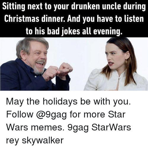 Bad jokes: Sitting next to your drunken uncle during  Christmas dinner. And you have to listen  to his bad jokes all evening. May the holidays be with you. Follow @9gag for more Star Wars memes. 9gag StarWars rey skywalker