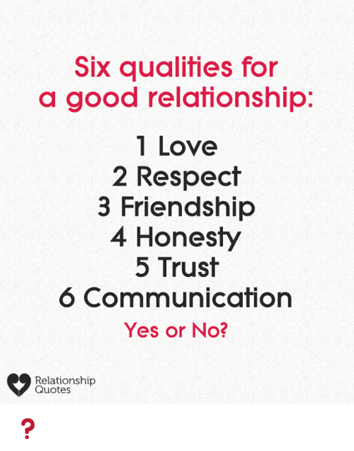 Love, Memes, and Respect: Six qualities for  a good relafionship:  1 Love  2 Respect  3 Friendship  4 Honesty  5 Trust  6 Communication  Yes or No?  Relationship  Quotes ❓