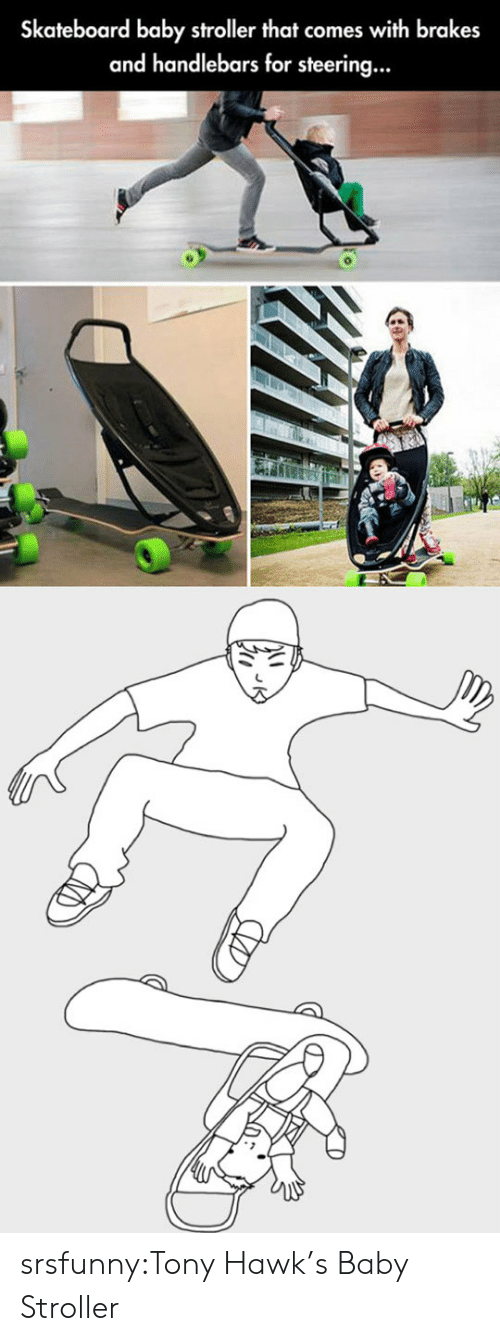 Hawkes: Skateboard baby stroller that comes with brakes  and handlebars for steering... srsfunny:Tony Hawk's Baby Stroller