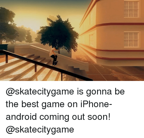 The Best Games: @skatecitygame is gonna be the best game on iPhone-android coming out soon! @skatecitygame