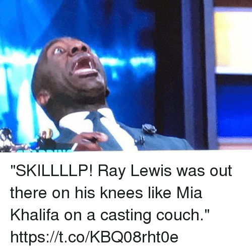 """Ray Lewis: """"SKILLLLP! Ray Lewis was out there on his knees like Mia Khalifa on a casting couch."""" https://t.co/KBQ08rht0e"""