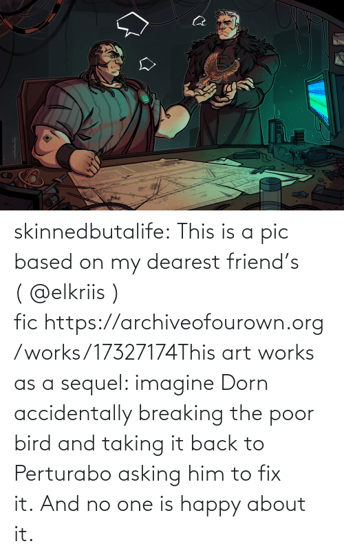 A Pic: skinnedbutalife:  This is a pic based on my dearest friend's (@elkriis ) fichttps://archiveofourown.org/works/17327174This art works as a sequel: imagine Dorn accidentally breaking the poor bird and taking it back to Perturabo asking him to fix it.And no one is happy about it.