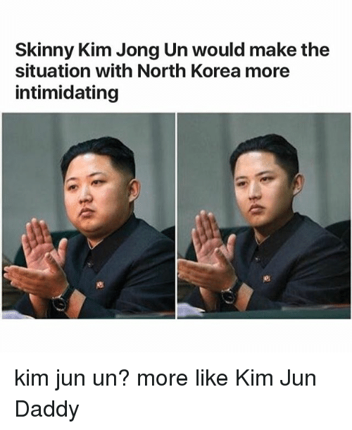 Kim Jong-Un, North Korea, and Skinny: Skinny Kim Jong Un would make the  situation with North Korea more  intimidating kim jun un? more like Kim Jun Daddy