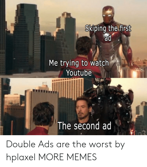 Dank, Memes, and Target: Skiping the first  ad  Me trying to watch  Youtube  The second ad  On3 Double Ads are the worst by hplaxel MORE MEMES