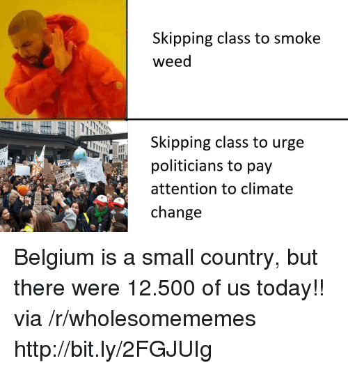 Belgium, Weed, and Http: Skipping class to smoke  weed  Skipping class to urge  politicians to pay  attention to climate  change  ON  MOTHER Belgium is a small country, but there were 12.500 of us today!! via /r/wholesomememes http://bit.ly/2FGJUIg