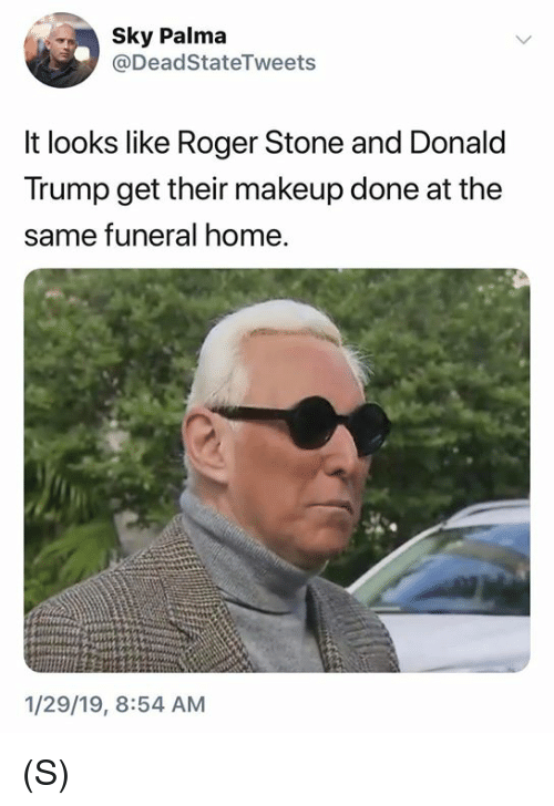 Donald Trump, Makeup, and Roger: Sky Palma  @DeadStateTweets  lt looks like Roger Stone and Donald  Trump get their makeup done at the  same funeral home.  1/29/19, 8:54 AM (S)