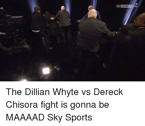 whyte: Sky SPORTS EHD The Dillian Whyte vs Dereck Chisora fight is gonna be MAAAAD  Sky Sports