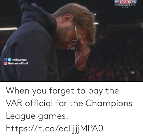 Memes, Sports, and Champions League: sky SPORTS HD  sky SPORTS 1 HD  LIVE  TrollFootball  f  TheFootballTroll  HDS When you forget to pay the VAR official for the Champions League games. https://t.co/ecFjjjMPA0