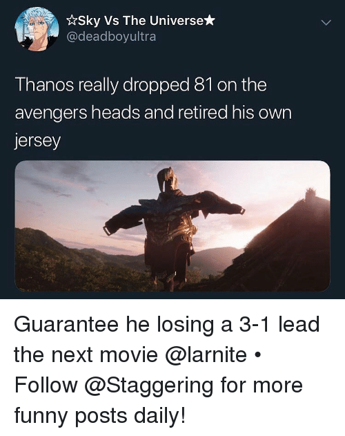 3 1 Lead: *Sky Vs The Universe*  @deadboyultra  Thanos really dropped 81 on the  avengers heads and retired his own  ersey Guarantee he losing a 3-1 lead the next movie @larnite • ➫➫➫ Follow @Staggering for more funny posts daily!