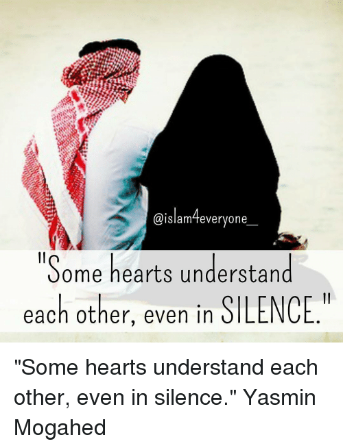 """silencer: Slam feveryone  """"Some hearts understand  each other, even in  SILENCE """"Some hearts understand each other, even in silence."""" Yasmin Mogahed"""