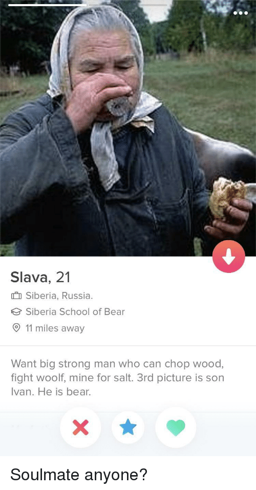 School, Bear, and Russia: Slava, 21  I Siberia, Russia.  Siberia School of Bear  11 miles away  Want big strong man who can chop wood,  fight woolf, mine for salt. 3rd picture is son  Ivan. He is bear. Soulmate anyone?