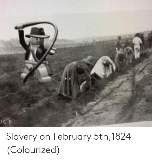 Slavery, February, and Colourized: Slavery on February 5th,1824 (Colourized)