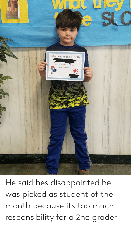 slc: SLC  Student of the Month  For the month of February  Perseverance He said hes disappointed he was picked as student of the month because its too much responsibility for a 2nd grader