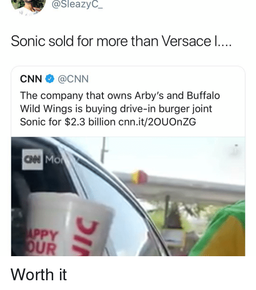buffalo wild wings: @SleazyC_  Sonic sold for more than Versace l  CNN @CNN  The company that owns Arby's and Buffalo  Wild Wings is buying drive-in burger joint  Sonic for $2.3 billion cnn.it/2OUOnZG  ан  PPY  UR Worth it
