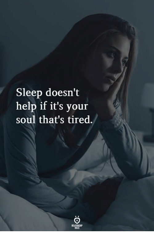 Help, Sleep, and Soul: Sleep doesn't  help if it's your  soul that's tired.