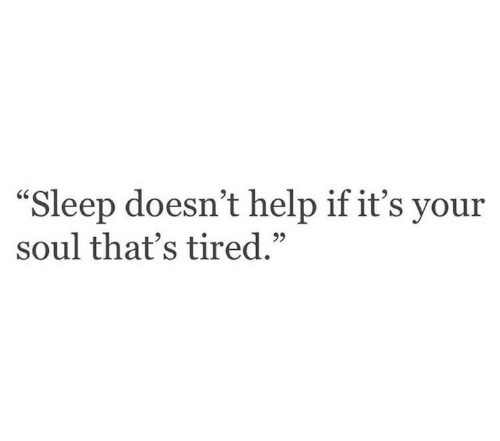 "Help, Sleep, and Soul: ""Sleep doesn't help if it's your  soul that's tired.""  95"