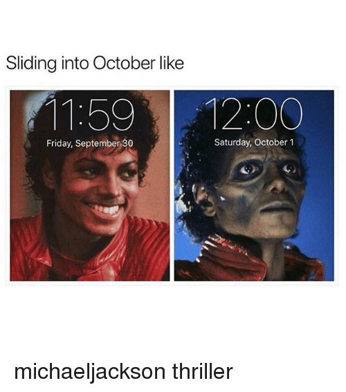 Friday, Memes, and Thriller: Sliding into October like  1:59 12:00  Friday, September 30  Saturday, October 1 michaeljackson thriller