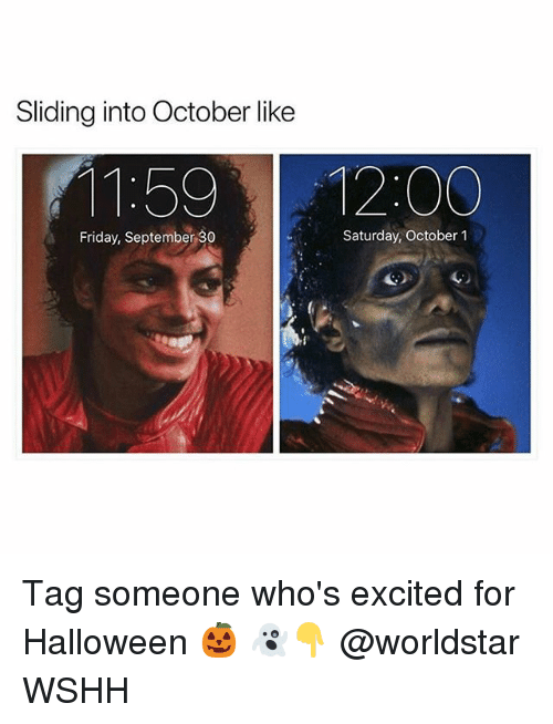 Friday, Halloween, and Memes: Sliding into October like  11:59 12:00  Friday, September 30  Saturday, October 1 Tag someone who's excited for Halloween 🎃 👻👇 @worldstar WSHH