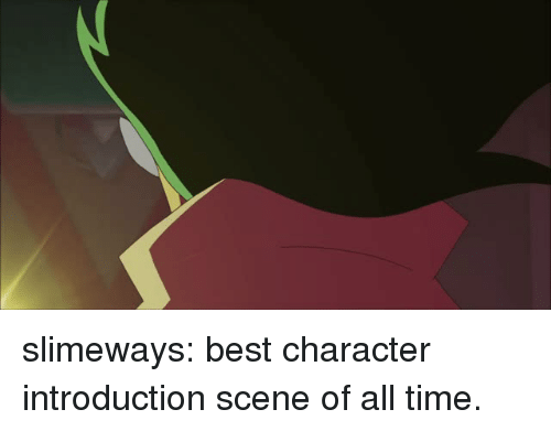 Introduction: slimeways:  best character introduction scene of all time.