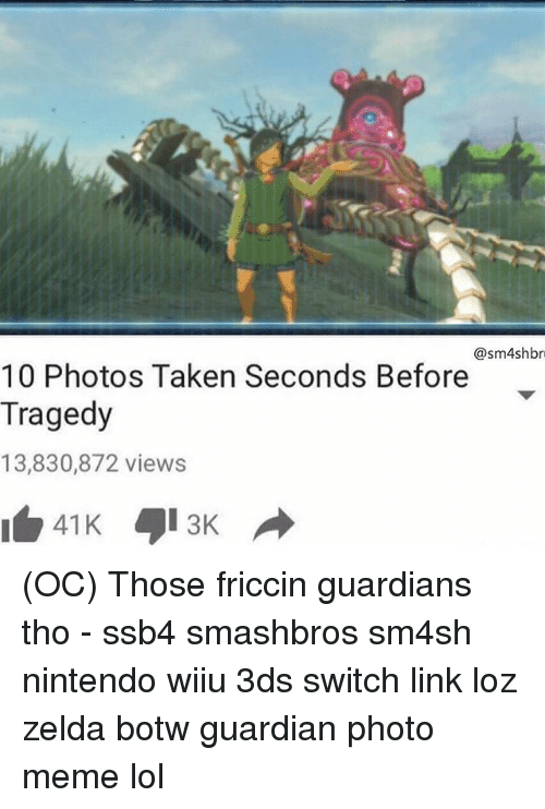 Sm4Sh: @sm4shbri  10 Photos Taken Seconds Before  Tragedy  13,830,872 views (OC) Those friccin guardians tho - ssb4 smashbros sm4sh nintendo wiiu 3ds switch link loz zelda botw guardian photo meme lol