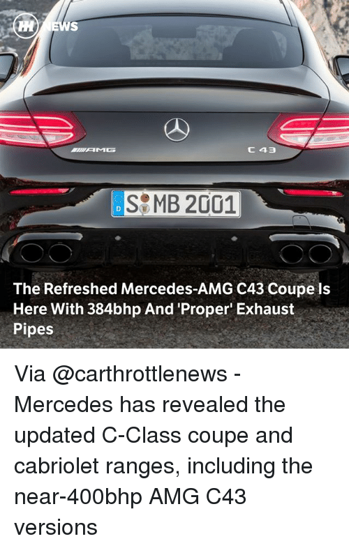 exhaust: SMB 2001  The Refreshed Mercedes-AMG C43 Coupe ls  Here With 384bhp And 'Proper Exhaust  Pipes Via @carthrottlenews - Mercedes has revealed the updated C-Class coupe and cabriolet ranges, including the near-400bhp AMG C43 versions