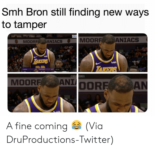 Anaconda, Basketball, and Los Angeles Lakers: Smh Bron still finding new ways  to tamper  MOOR  ANIACS  MOOR  ANIACS  wish  TAKERS  LAKERS  100 PELICANS  117 4th Otr 5:02 24  MOOREANIOOR A fine coming 😂 (Via ‪DruProductions‬-Twitter)