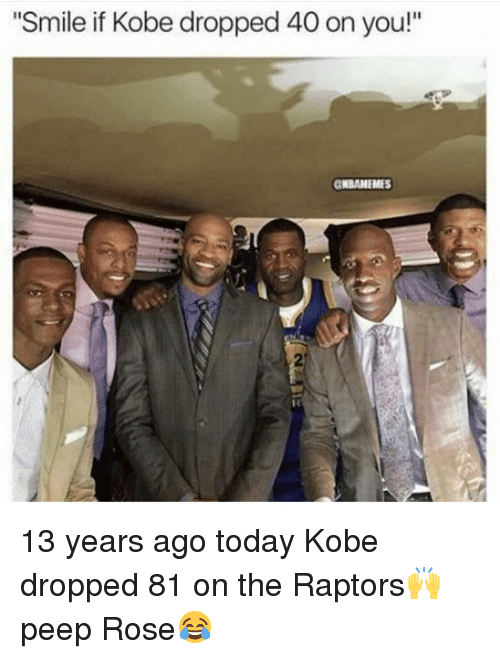 """Basketball, Nba, and Sports: Smile if Kobe dropped 40 on you!""""  CBAMEMES 13 years ago today Kobe dropped 81 on the Raptors🙌 peep Rose😂"""