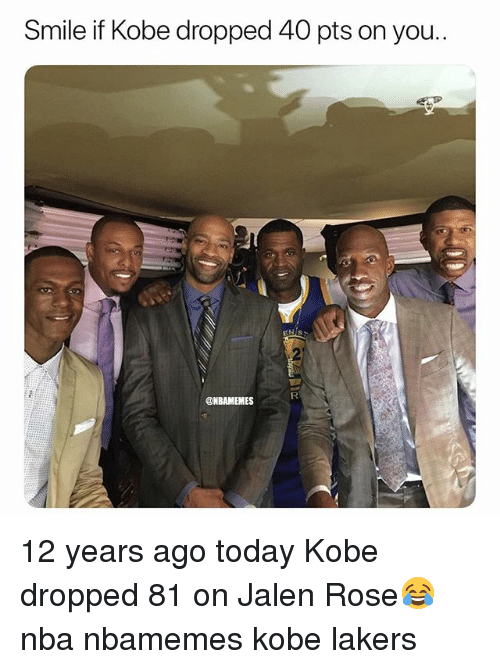 Basketball, Jalen Rose, and Los Angeles Lakers: Smile if Kobe dropped 40 pts on you..  2  @NBAMEMES 12 years ago today Kobe dropped 81 on Jalen Rose😂 nba nbamemes kobe lakers