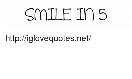 Http, Smile, and Net: SMILE In5 http://iglovequotes.net/