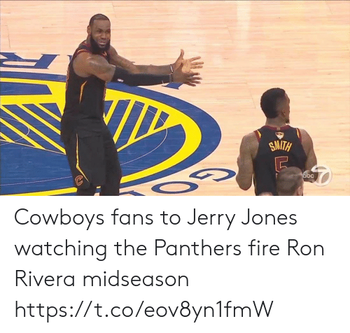 Abc, Dallas Cowboys, and Fire: SMITH  abc Cowboys fans to Jerry Jones watching the Panthers fire Ron Rivera midseason https://t.co/eov8yn1fmW