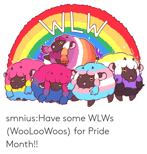 pride month: Smnius. smnius:Have some WLWs (WooLooWoos) for Pride Month!!