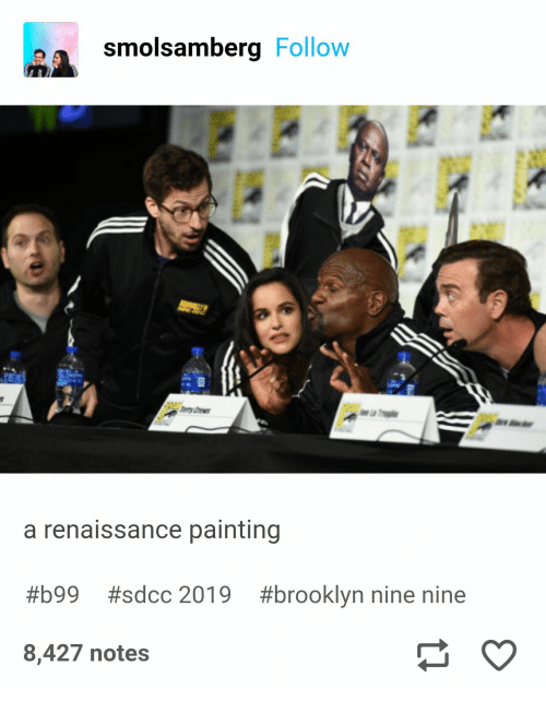 Nine Nine: smolsamberg Follow  y rws  r  a renaissance painting  #brooklyn nine nine  #b99  #sdcc 2019  8,427 notes