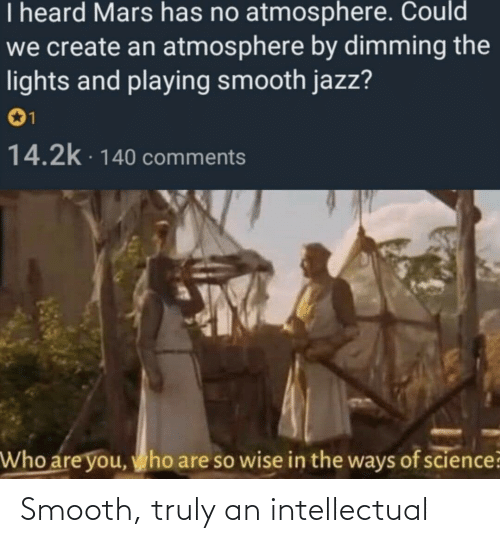 intellectual: Smooth, truly an intellectual