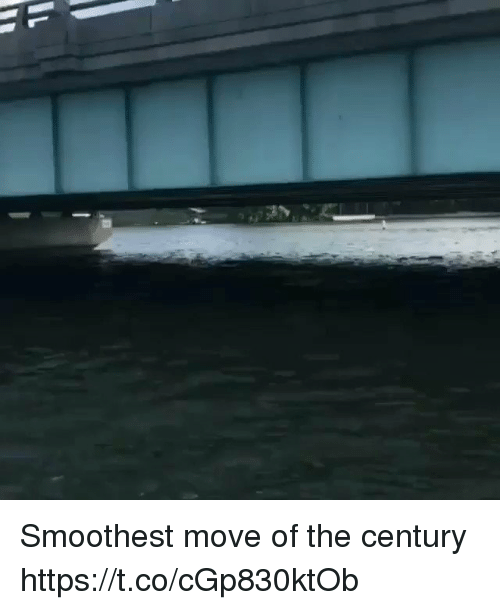 Funny, Move, and Century: Smoothest move of the century https://t.co/cGp830ktOb