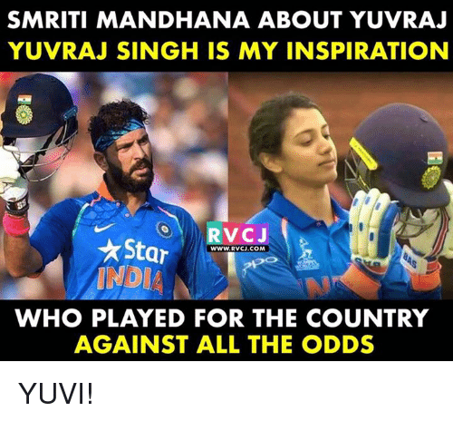 starly: SMRITI MANDHANA ABOUT YUVRAJ  YUVRAJ SINGH IS MY INSPIRATION  Star  INDIA  WWW.RVCJ.COM  WHO PLAYED FOR THE COUNTRY  AGAINST ALL THE ODDS YUVI!