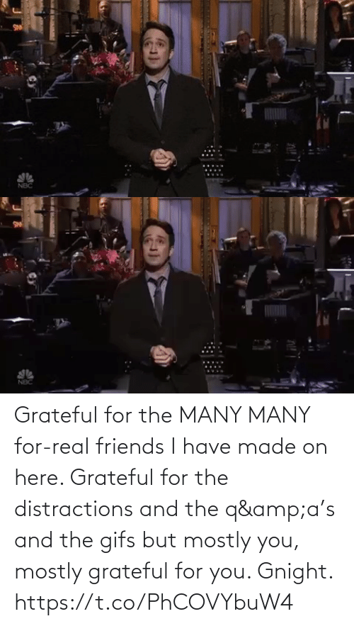 Real Friends: SN  NBC Grateful for the MANY MANY for-real friends I have made on here. Grateful for the distractions and the q&a's and the gifs but mostly you, mostly grateful for you.  Gnight. https://t.co/PhCOVYbuW4