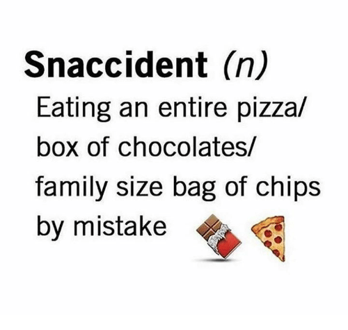 pizza box: Snaccident (n)  Eating an entire pizza/  box of chocolates/  Tamily size bag of chips  by mistake