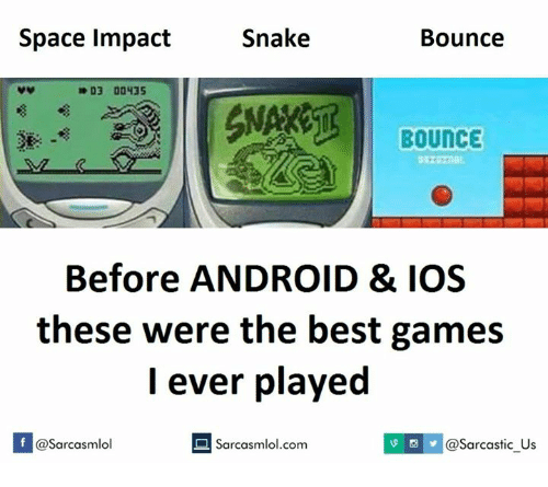 Space Impact: Snake  Space Impact  Bounce  D3 00435  BOUNCE  Before ANDROID & IOS  these were the best games  I ever played  If @Sarcastic us  @Sarcasmlol  Sarcasmlol.com