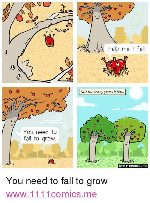 """Many Years Later: *snap  Help me I fel  Not too many years later...  O o  O  You need to  fall to grovw  O1111coMICS.me <p>You need to fall to grow</p>  <a href=""""http://www.1111comics.me"""">www.1111comics.me</a>"""