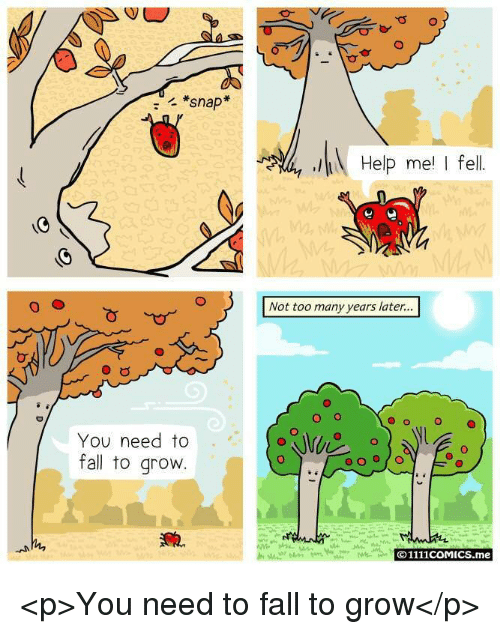 Many Years Later: *snap  Help me I fel  Not too many years later...  O o  O  You need to  fall to grovw  O1111coMICS.me <p>You need to fall to grow</p>