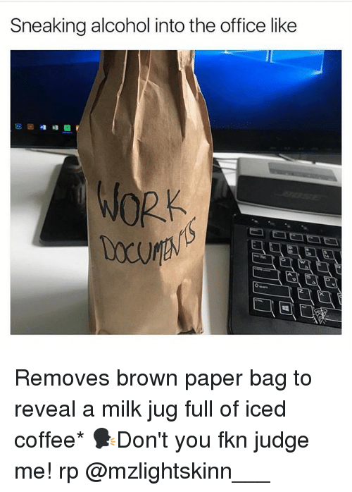 sneaking alcohol into the office like work removes brown paper 26737841 ✅ 25 best memes about reveal reveal memes