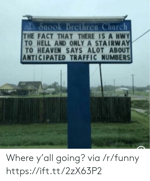 Church, Funny, and Heaven: Snook Brcliren Church  THE FACT THAT THERE IS A HWY  TO HELL AND ONLY A STAIRWAY  TO HEAVEN SAYS ALOT ABOUT  ANTICIPATED TRAFFIC NUMBERS  on Where y'all going? via /r/funny https://ift.tt/2zX63P2