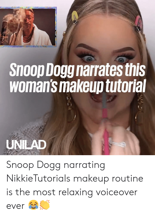 Snoop: snoop Dogg narrates this  Womans makeup tutoria  UNILAD Snoop Dogg narrating NikkieTutorials makeup routine is the most relaxing voiceover ever 😂👏