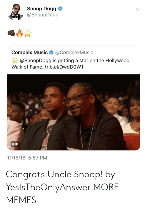 snoop dogg: Snoop Dogg  @SnoopDogg  Complex Music@ComplexMusic  @SnoopDogg is getting a star on the Hollywood  Walk of Fame. trib.al/DwdDOW1  GIF  11/15/18, 5:57 PM Congrats Uncle Snoop! by YesIsTheOnlyAnswer MORE MEMES